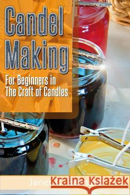 Candle Making: For Beginners in the Craft of Candles Janet C. Bernard 9781497355064