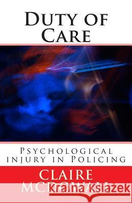 Duty of Care: Occupational Stress, Psychological Injury & Ptsd in the Police Service Claire McDowall 9781497372962