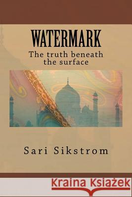 Watermark the Truth Beneath the Surface Sari Sikstrom 9781497398740