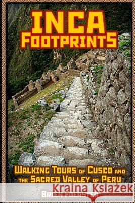 Inca Footprints: Walking Tours of Cusco and the Sacred Valley of Peru MR Brien Foerster 9781497399075