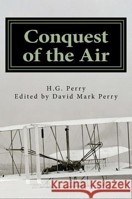 Conquest of the Air H. G. Perry David Mark Perry 9781497432932