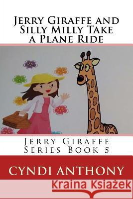 Jerry Giraffe and Silly Milly Take a Plane Ride: Jerry Giraffe Series Book 5 Cyndi C. Anthony 9781497467507