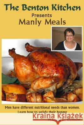 Manly Meals Nancy L. Benton 9781497468924