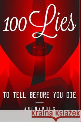 100 Lies to Tell Before You Die B. Anon 9781497471740
