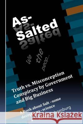 As-Salted: Conspiracy by Government and Big Business MR James Schomburg 9781497475298