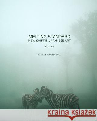 Melting Standard: New Shift in Japanese Art Vol. 01 Eiketsu Baba 9781497480322