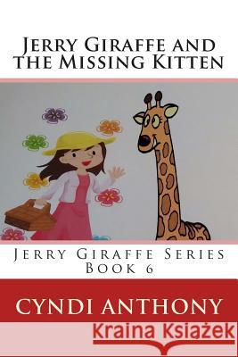 Jerry Giraffe and the Missing Kitten: Book 6 Cyndi C. Anthony 9781497483811
