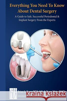 Everything You Need to Know about Periodontal and Implant Surgery: A Guide to Safe, Successful Periodontal & Implant Surgery from the Experts Dr Brian L. Evans Dr Barry J. Weiss 9781497508422