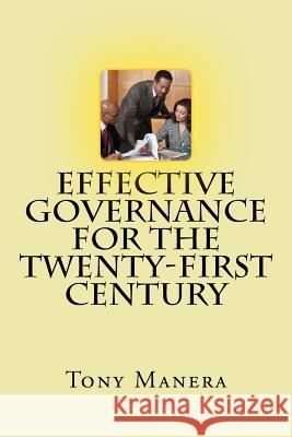 Effective Governance for the Twenty-First Century Tony Manera 9781497510166 Createspace