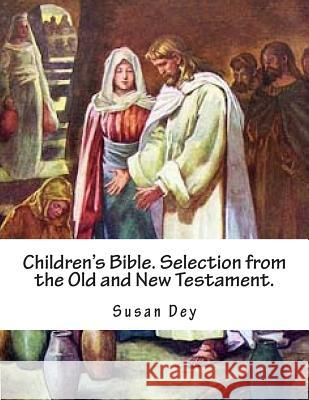 Children's Bible. Selection from the Old and New Testament. Susan Dey 9781497512061