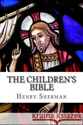 The Children's Bible Henry a. Sherman Charles Foster Kent 9781497566675
