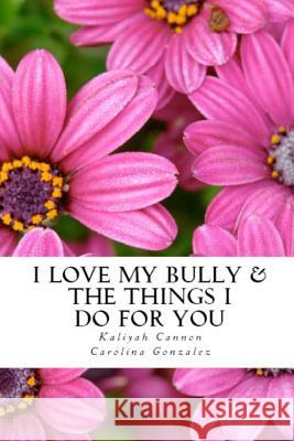 I Love My Bully & the Things I Do for You Kaliyah Cannon Carolina Gonzalez 9781497576384
