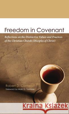 Freedom in Covenant Robert D. Cornwall Mark G. Toulouse 9781498223256 Wipf & Stock Publishers