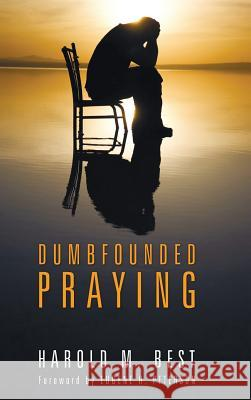 Dumbfounded Praying Harold M. Best Eugene H. Peterson 9781498257220 Wipf & Stock Publishers