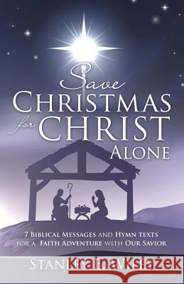 Save Christmas for Christ Alone Stanley E. Wiley 9781498416825