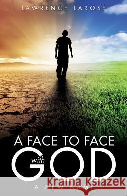A Face to Face with God Lawrence LaRose 9781498418010