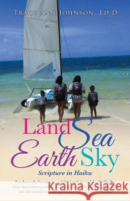Land Sea Earth Sky Ed D. Tracy Ann Johnson 9781498435222