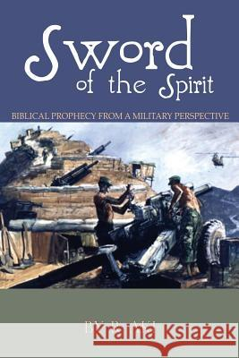 Sword of the Spirit - Biblical Prophecy from a Military Perspective R. Aki 9781498448260