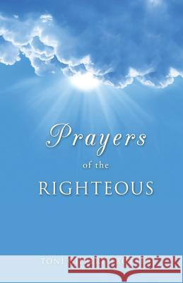 Prayers of the Righteous Toni Gilbert-Trotter 9781498450416