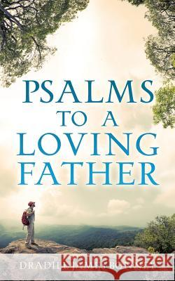 Psalms to a Loving Father Dradill James Bonney 9781498451109