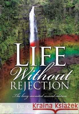 Life Without Rejection Dr Chris Miller 9781498465007