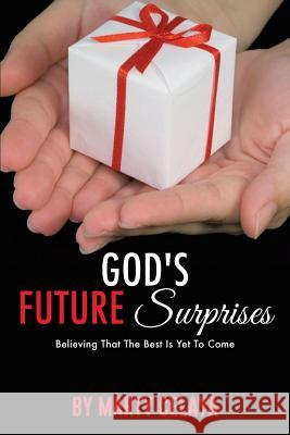 God's Future Surprises Marty Celaya 9781498472845