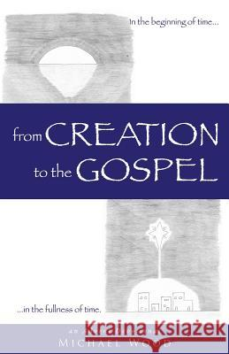 From Creation to the Gospel Michael Wood 9781498490320 Xulon Press