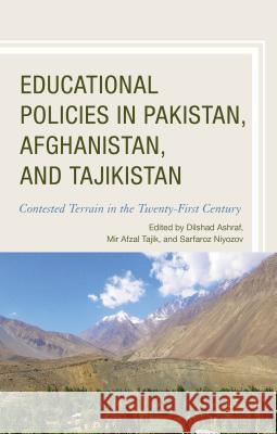 Educational Policies in Pakistan, Afghanistan, and Tajikistan Alan J. DeYoung Dilshad Ashraf Mir Afzal Tajik 9781498505338