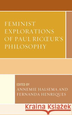 Feminist Explorations of Paul Ricoeur's Philosophy Annemie Halsema Fernanda Henriques Morny Joy 9781498513685