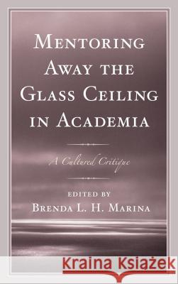 Mentoring Away the Glass Ceiling in Academia: A Cultured Critique Brenda Marina Lillie Ben Isaac Abeku Blankson 9781498515306