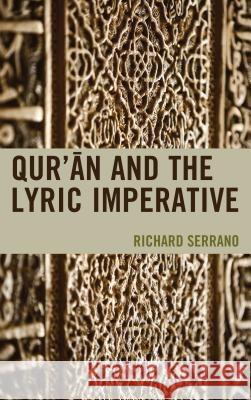 Qur'an and the Lyric Imperative Richard Serrano 9781498520706