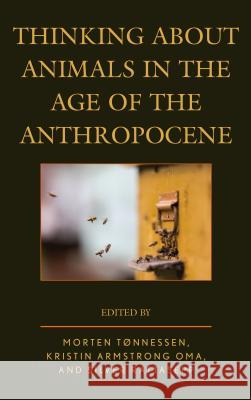 Thinking about Animals in the Age of the Anthropocene Kristin Armstrong Oma Silver Rattasepp Almo Farina 9781498527965