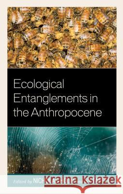 Ecological Entanglements in the Anthropocene Nicholas Holm Sy Taffel Octavia Cade 9781498535694