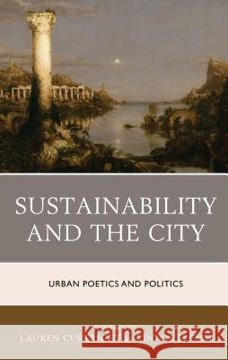 Sustainability and the City: Urban Poetics and Politics Lauren Curtright Doris Bremm Anirban Adhya 9781498536592