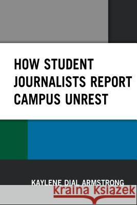 How Student Journalists Report Campus Unrest Kaylene Armstrong 9781498541152