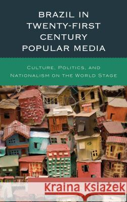 Brazil in Twenty-First Century Popular Media: Culture, Politics, and Nationalism on the World Stage Naomi Pueo Wood Naomi Pueo Wood Gabriela Antunes 9781498550512