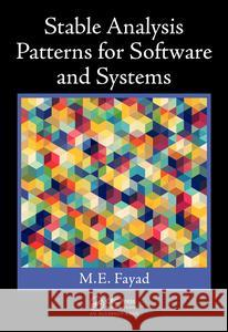 Stable Analysis Patterns for Software and Systems Mohamed Fayad 9781498702744
