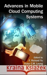 Advances in Mobile Cloud Computing Systems F. Richard Yu Victor Leung 9781498715096 CRC Press
