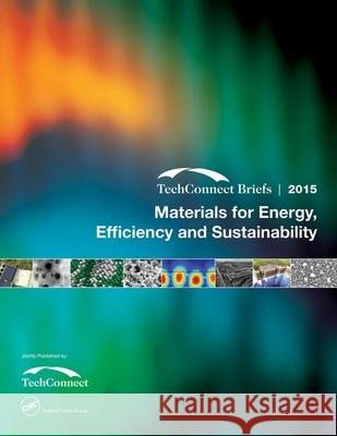 Materials for Energy, Efficiency and Sustainability: Techconnect Briefs 2015 Nsti 9781498747288 CRC Press
