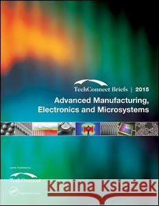 Advanced Manufacturing, Electronics and Microsystems: Techconnect Briefs 2015 NSTI   9781498747301 Taylor and Francis