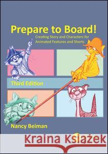 Prepare to Board! Creating Story and Characters for Animated Features and Shorts Nancy Beiman 9781498797009 CRC Press