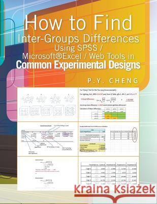 How to Find Inter-Groups Differences Using SPSS/Excel/Web Tools in Common Experimental Designs: Book 6 Ping Yuen Py Cheng 9781499012866