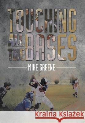 Touching All the Bases: A Complete Guide to Baseball Success on and Off the Field Mike Greene 9781499033946