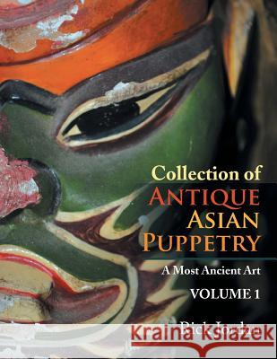 Collection of Antique Asian Puppetry: A Most Ancient Art Rick Jordan 9781499057768