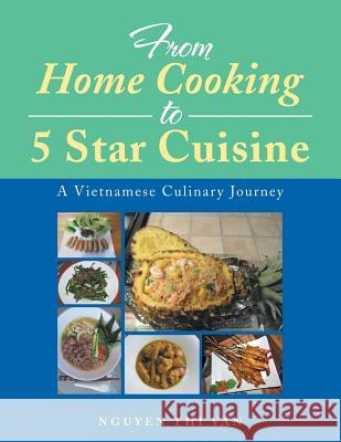 From Home Cooking to 5 Star Cuisine: A Vietnamese Culinary Journey Nguyen Thi Van 9781499073355