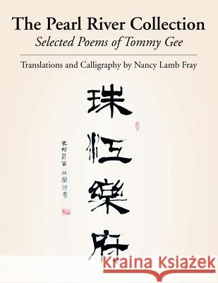 The Pearl River Collection: Selected Poems of Tommy Gee Tommy Gee Nancy Lamb Fray 9781499073539