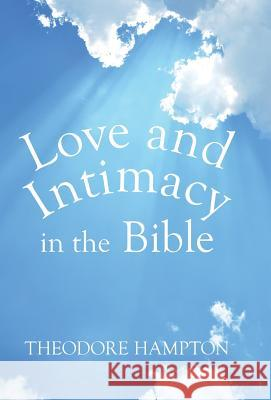 Love and Intimacy in the Bible Theodore Hampton 9781499081824
