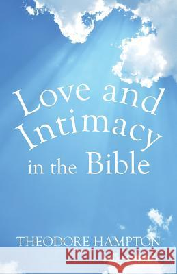Love and Intimacy in the Bible Theodore Hampton 9781499081831