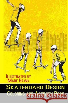 Skateboard Design: Coloring and Activity Book Kaye Dennan Mark Hawk 9781499110319