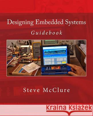 Designing Embedded Systems: Guidebook Steve McClure 9781499117592